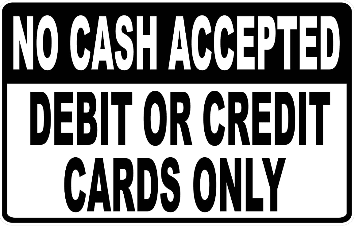 No Cash Accepted Credit or Debit Cards Only